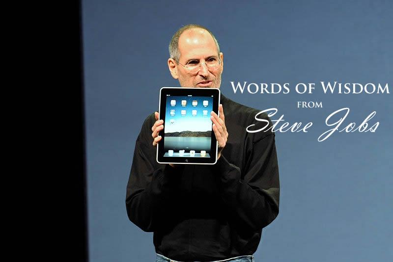 Words of Wisdom From Steve Jobs
