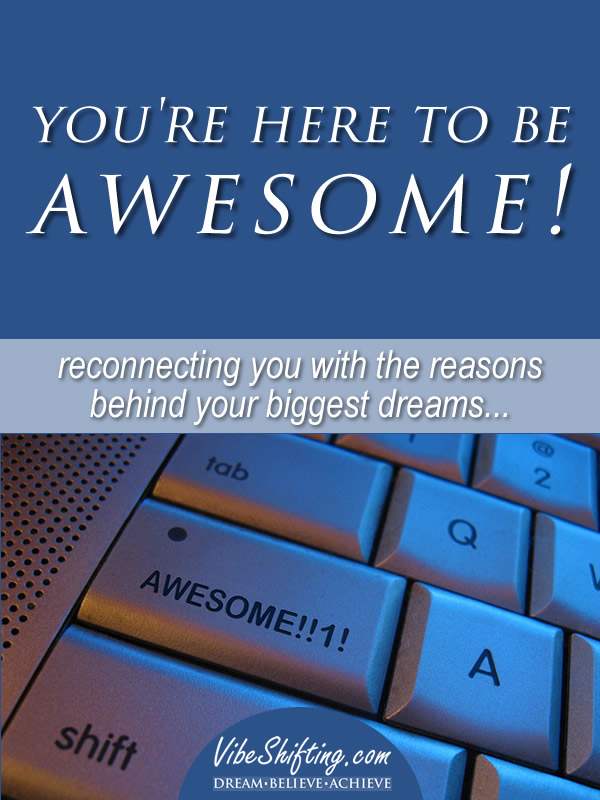 You're Here to Be Awesome