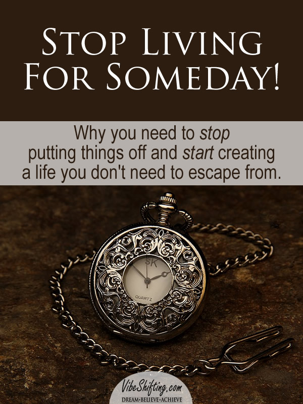 Stop Living for Someday!