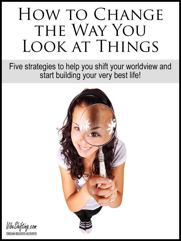 How to Change the Way You Look at Things - Pinterest pin