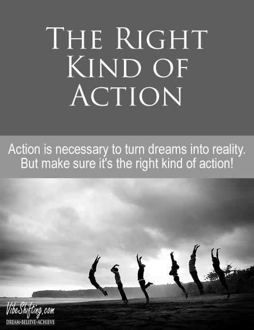 Are you taking the right kind of action to build your dreams?