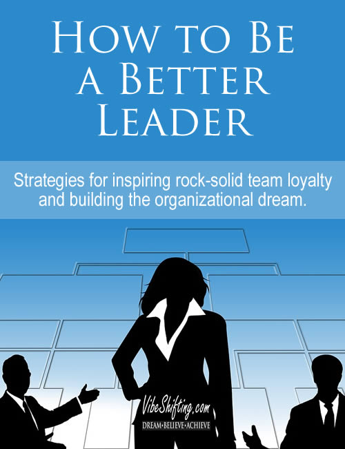 How to Be a Better Leader: Strategies for inspiring rock-solid loyalty and building the organizational dream!