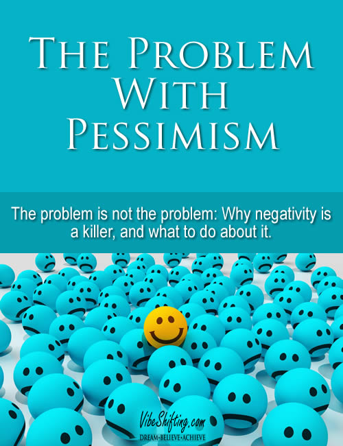 The Problem With Pessimism - Because the problem is not really the problem...