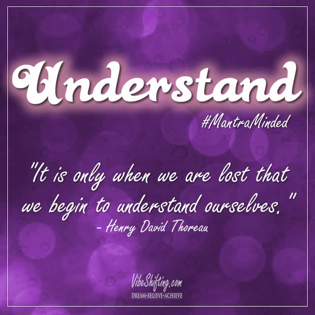 We begin to understand ourselves in the moment of surrender