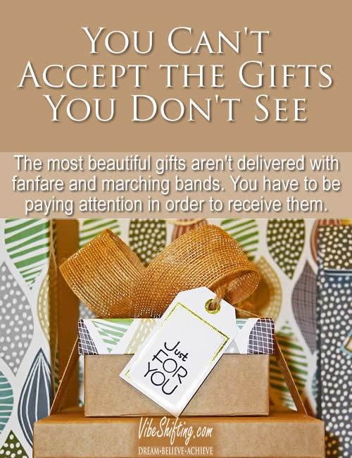 You can't accept the gifts you don't see - Pinterest