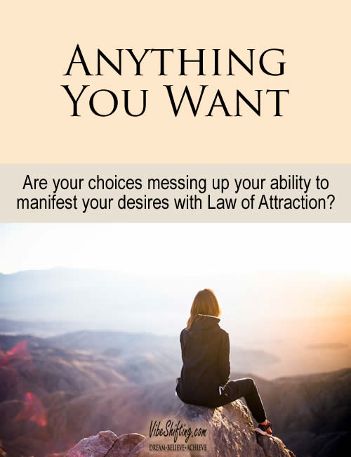 Anything You Want - Are your choices messing up your ability to manifest with LOA