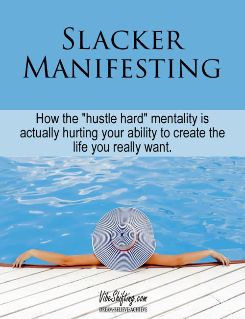 Slacker Manifesting - Why hustling hard isn't going to help you