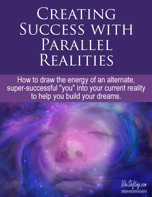How to use parallel realities in creating success in your life