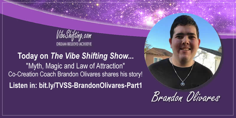 The Vibe Shifting Show Interview with Brandon Olivares - Part 1