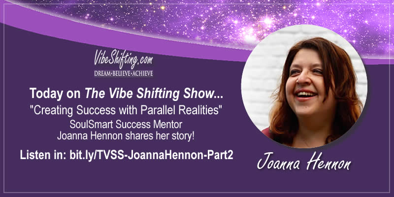 The Vibe Shifting Show Interviews Joanna Hennon - Part 2