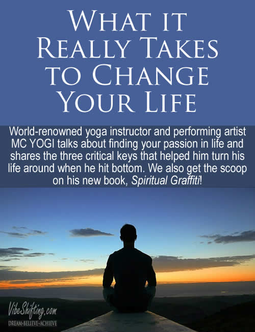 What it Really Takes to Change Your Life - Interview with MC YOGI part 2